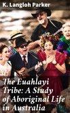 The Euahlayi Tribe: A Study of Aboriginal Life in Australia (eBook, ePUB)