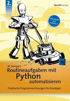 Routineaufgaben mit Python automatisieren (eBook, ePUB) - Sweigart, Al