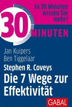 30 Minuten Stephen R. Coveys Die 7 Wege zur Effektivität (eBook, ePUB) - Kuipers, Jan; Tiggelaar, Ben