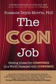 The Con Job: Getting Ahead for Competence in a World Obsessed with Confidence