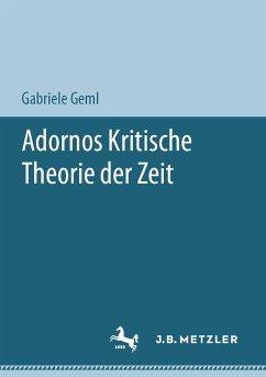 Adornos Kritische Theorie der Zeit (eBook, PDF) - Geml, Gabriele