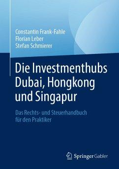 Die Investmenthubs Dubai, Hongkong und Singapur (eBook, PDF) - Frank-Fahle, Constantin; Leber, Florian; Schmierer, Stefan