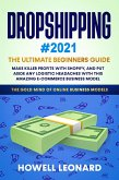 Dropshipping 2021 Beginner's Guide: Make Killer Profits with Shopify, and Put Aside Any Logistic Headaches With This Amazing E-commerce Business Model (eBook, ePUB)
