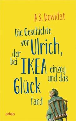 Die Geschichte von Ulrich, der bei Ikea einzog und das Glück fand - Dowidat, A. S.