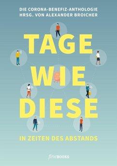 Tage wie diese - Alexander, Broicher; Benedict, Wells; Sibylle, Berg; Friedrich, Ani; Bettina, Wilpert; Jo, Schück; Moritz, Rinke; Hat