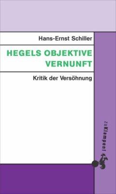 Hegels objektive Vernunft - Schiller, Hans-Ernst