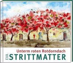 Unterm roten Rotdorndach - Strittmatter, Eva