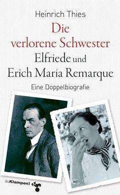 Die verlorene Schwester - Elfriede und Erich Maria Remarque - Thies, Heinrich