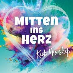Mitten Ins Herz - Kids Worship