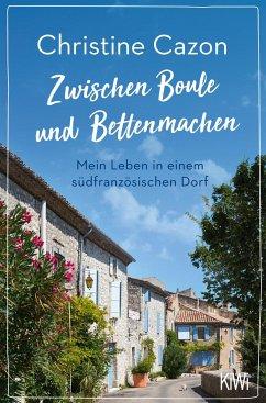 Zwischen Boule und Bettenmachen - Cazon, Christine