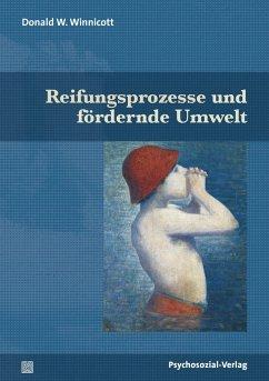 Reifungsprozesse und fördernde Umwelt - Winnicott, Donald W.