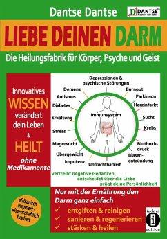 Liebe deinen Darm: Die Heilungsfabrik fur Korper, Psyche und Geist