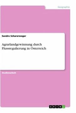 Agrarlandgewinnung durch Flussregulierung in Österreich