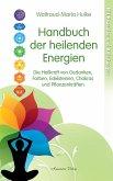 Handbuch der heilenden Energien. Die Heilkraft von Gedanken, Farben, Edelsteinen, Chakras und Pflanzenkräften (eBook, ePUB)