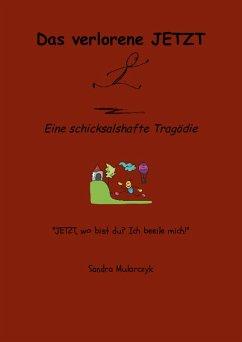 Das verlorene JETZT (eBook, ePUB) - Mularczyk, Sandra