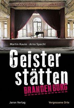 Geisterstätten Brandenburg - Kaule, Martin; Specht, Arno