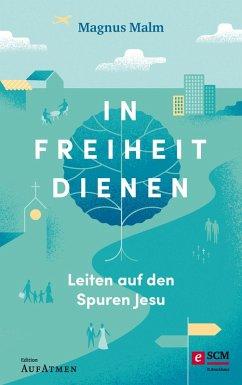In Freiheit dienen (eBook, ePUB) - Malm, Magnus