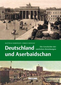 Deutschland und Aserbaidschan - Dornfeldt, Matthias; Seewald, Enrico