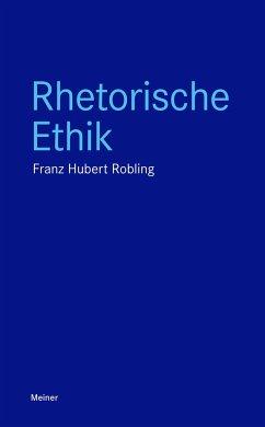 Rhetorische Ethik - Robling, Franz-Hubert