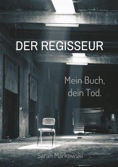Der Regisseur. Mein Buch, dein Tod.