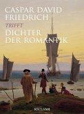 Caspar David Friedrich trifft Dichter der Romantik