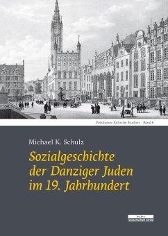 Sozialgeschichte der Danziger Juden im 19. Jahrhundert - Schulz, Michael K.