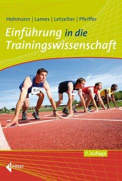 Einführung in die Trainingswissenschaft - Hohmann, Andreas; Lames, Martin; Letzelter, Manfred; Pfeiffer, Mark