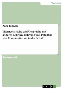Elterngespräche und Gespräche mit anderen Lehrern. Relevanz und Potential von Kommunikation in der Schule (eBook, PDF)