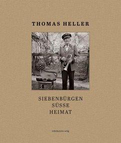 Siebenbürgen süsse Heimat - Heller, Thomas