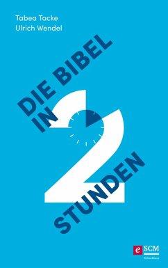 Die Bibel in zwei Stunden (eBook, ePUB) - Wendel, Ulrich; Tacke, Tabea