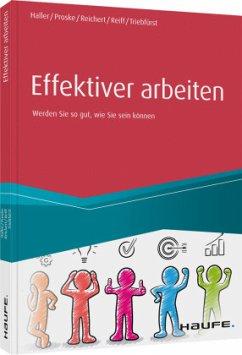 Effektiver arbeiten - Haller, Reinhold; Proske, Hailka; Reichert, Johannes Friedrich; Reiff, Eva; Triebfürst, Sigrid