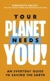 Your Planet Needs You!: An everyday guide to saving the earth (eBook, ePUB)