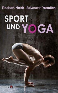 Sport und Yoga (eBook, ePUB) - Yesudian, Selvarajan; Haich, Elisabeth
