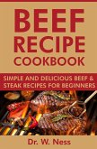 Beef Recipe Cookbook: Simple and Delicious Beef & Steak Recipes for Beginners (eBook, ePUB)