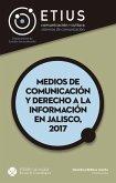 Medios de comunicación y derecho a la información en Jalisco, 2017 (eBook, ePUB)