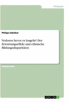 Verloren bevor es losgeht? Der Erwartungseffekt und ethnische Bildungsdisparitäten - Sebeikat, Philipp