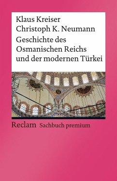 Geschichte des Osmanischen Reichs und der modernen Türkei - Kreiser, Klaus;Neumann, Christoph K.