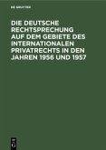 Die deutsche Rechtsprechung auf dem Gebiete des internationalen Privatrechts in den Jahren 1956 und 1957