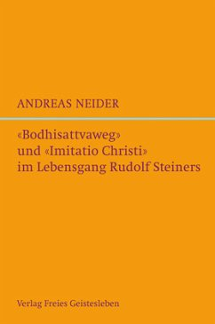 »Bodhisattvaweg« und »Imitatio Christi« im Lebensgang Rudolf Steiners - Neider, Andreas