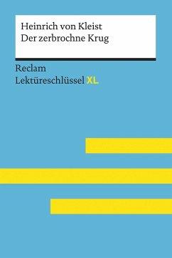 Der zerbrochne Krug von Heinrich von Kleist: Lektüreschlüssel mit Inhaltsangabe, Interpretation, Prüfungsaufgaben mit Lösungen, Lernglossar. (Reclam Lektüreschlüssel XL) - Pelster, Theodor