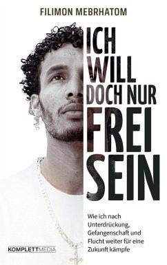 Ich will doch nur frei sein (eBook, ePUB) von Filimon