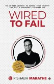 Wired To Fail: The 10-week journey to rewire your identity and live a 360-degree legendary life