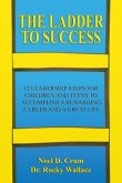 The Ladder to Success: 12 Leadership Steps for Children and Teens to Accomplish a Rewarding Career and a Great Life