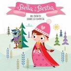 La Bella Y La Bestia. Un Cuento Sobre La Empatía / Beauty and the Beast. a Story about Empathy