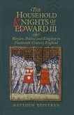 The Household Knights of Edward III: Warfare, Politics and Kingship in Fourteenth-Century England