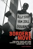 Borders on the Move - Territorial Change and Ethnic Cleansing in the Hungarian-Slovak Borderlands, 1938-1948