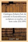 Catalogue d'objets d'art, de curiosité et d'ameublement, sculptures en marbre, en terre cuite