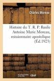 Histoire du T. R. P. Basile Antoine Marie Moreau, missionnaire apostolique