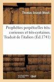 Prophéties perpétuelles très-curieuses et très-certaines. Traduit de l'italien
