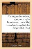Catalogue de meubles, époques et styles Renaissance, Louis XIV, Louis XV, Louis XVI et Ier Empire